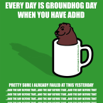 Every Day is Groundhog Day When You Have ADHD